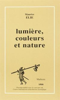 Lumière, couleurs et nature : l'optique et la physique de Goethe et de la Naturphilosophie