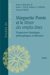 Marguerite Porète et le Miroir des simples âmes : perspectives historiques, philosophiques et littéraires