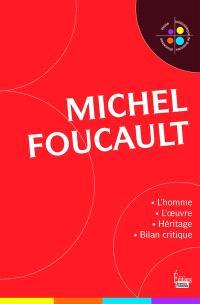 Michel Foucault : l'homme et l'oeuvre : héritage et bilan critique