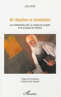 Ni réaction ni révolution : les intellectuels juifs, la critique du progrès et le scrupule de l'histoire