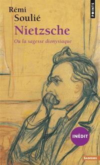 Nietzsche ou La sagesse dionysiaque