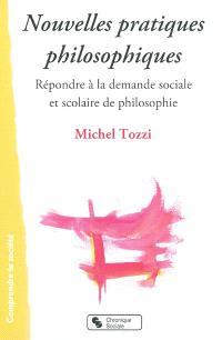 Nouvelles pratiques philosophiques : répondre à la demande sociale et scolaire de philosophie
