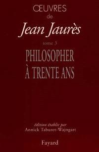 Oeuvres de Jean Jaurès. Volume 3, Philosopher à 30 ans