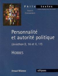 Personnalité et autorité politique : Léviathan (I, 16 et II, 17), Thomas Hobbes