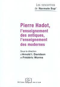 Pierre Hadot : l'enseignement des antiques, l'enseignement des modernes