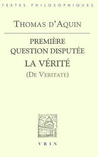Questions disputées sur la vérité, Première question disputée : La vérité (De veritate) : texte latin de l'édition Léonine