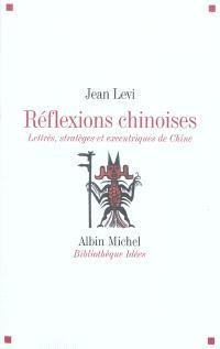 Réflexions chinoises : lettrés, stratèges et excentriques de Chine