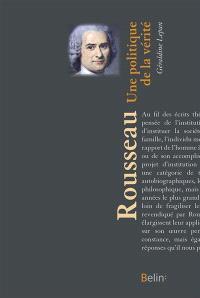 Rousseau : une politique de la vérité