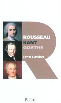Rousseau, Kant, Goethe : deux essais