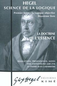 Science de la logique. Volume 2, La logique objective : deuxième livre, la doctrine de l'essence