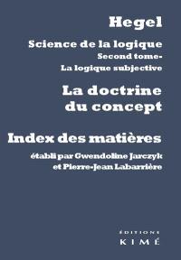 Science de la logique. Volume 2, La logique subjective ou La doctrine du concept : index des matières