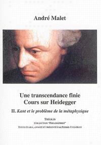 Une transcendance finie : cours sur Heidegger. Volume 2, Kant et le problème de la métaphysique