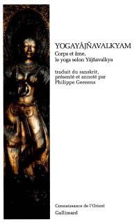 Yogayajnavalkyam : corps et âme, le yoga selon Yajnavalkya