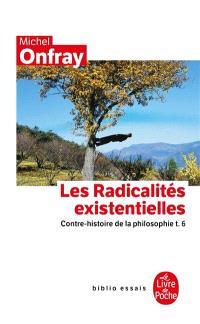 Contre-histoire de la philosophie. Volume 6, Les radicalités existentielles