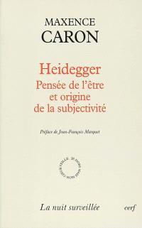Heidegger, pensée de l'être et origine de la subjectivité