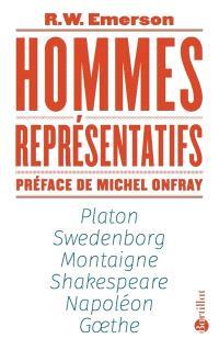 Hommes représentatifs : Platon, Swedenborg, Montaigne, Shakespeare, Napoléon, Goethe