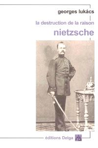 La destruction de la raison : Nietzsche