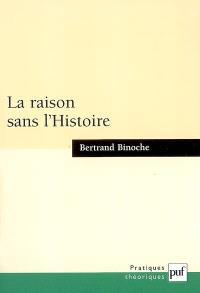 La raison sans l'Histoire : échantillons pour une histoire comparée des philosophies de l'Histoire