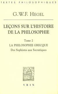 Leçons sur l'histoire de la philosophie. Volume 2, La philosophie grecque : des sophistes aux socratiques