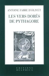 Les vers dorés de Pythagore : expliqués et traduits pour la première fois en vers eumolpiques français; Précédé de Discours sur l'essence et la forme de la poésie : chez les principaux peuples de la Terre