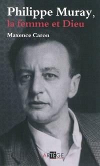 Philippe Muray : la femme et Dieu : essai sur la modernité réactionnaire