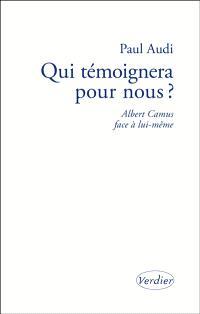 Qui témoignera pour nous ? : Albert Camus face à lui-même