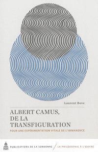 Albert Camus, de la transfiguration : pour une expérimentation vitale de l'immanence