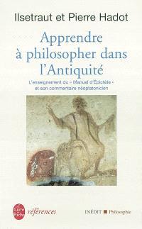 Apprendre à philosopher dans l'Antiquité : l'enseignement du manuel d'Epictète et son commentaire néoplatonicien