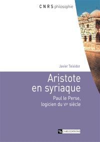 Aristote en syriaque : Paul le Perse, logicien du VIe siècle