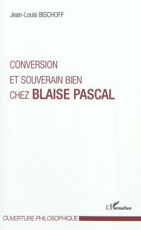 Conversion et souverain bien chez Blaise Pascal