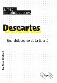 Descartes : une philosophie de la liberté