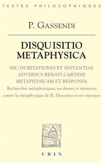 Disquisitio metaphysica seu dubitationes et instantiae adversus Renati Cartesii metaphysicam et responsa