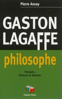 Gaston Lagaffe philosophe : petit traité sur la philosophie de la résistance : Franquin, Deleuze et Spinoza