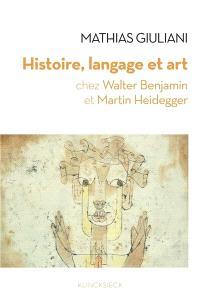 Histoire, langage et art chez Walter Benjamin et Martin Heidegger