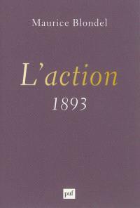 L'action : essai d'une critique de la vie et d'une science de la pratique : 1893