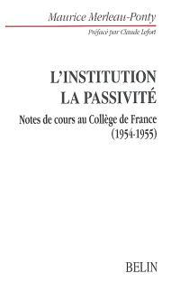 L'institution dans l'histoire personnelle et publique; Le problème de la passivité : le sommeil, l'inconscient, la mémoire : notes de cours au Collège de France (1954-1955)