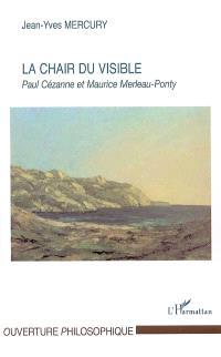 La chair du visible : Paul Cézanne et Maurice Merleau-Ponty