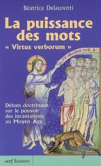 La puissance des mots (virtus verborum) : débats doctrinaux sur le pouvoir des incantations au Moyen Age