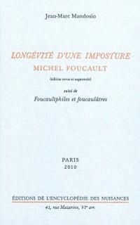 Longévité d'une imposture : Michel Foucault; Suivi de Foucaultphiles et foucaulâtres
