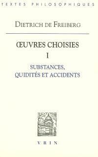 Oeuvres choisies. Volume 1, Substances, quidités et accidents