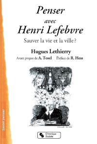 Penser avec Henri Lefebvre : sauver la vie et la ville ?