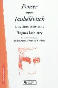 Penser avec Jankélévitch : une âme résistante
