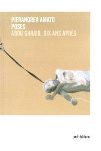 Poses : Abou Ghraib, dix ans après