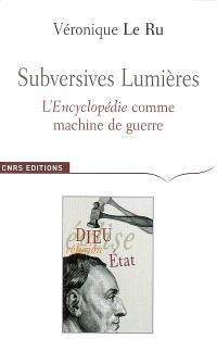 Subversives Lumières : l'Encyclopédie comme machine de guerre