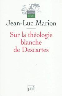Sur la théologie blanche de Descartes : analogie, création des vérités éternelles et fondement