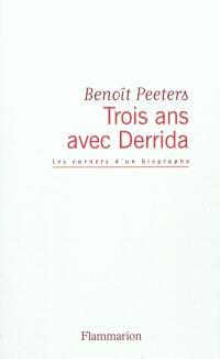 Trois ans avec Derrida : les carnets d'un biographe