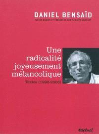 Une radicalité joyeusement mélancolique : textes (1992-2006)