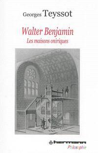 Walter Benjamin : les maisons oniriques
