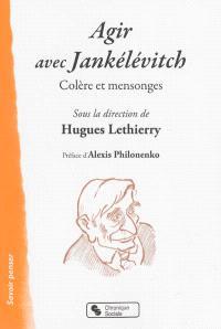 Agir avec Jankélévitch : colère et mensonges