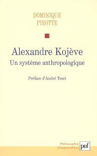 Alexandre Kojève : un système anthropologique